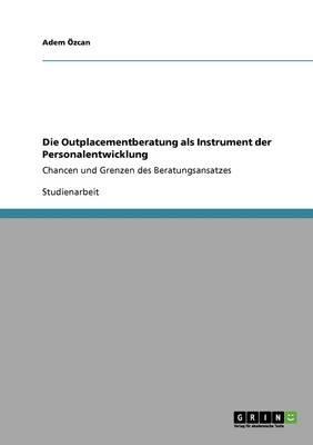 Die Outplacementberatung als Instrument der Personalentwicklung