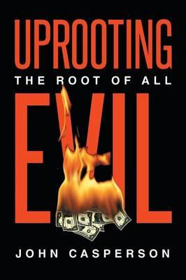 Uprooting the Root of all Evil