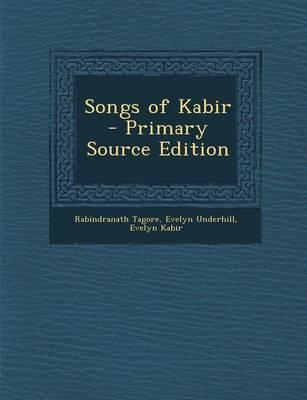 Songs of Kabir - Primary Source Edition
