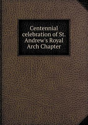Centennial Celebration of St. Andrew's Royal Arch Chapter