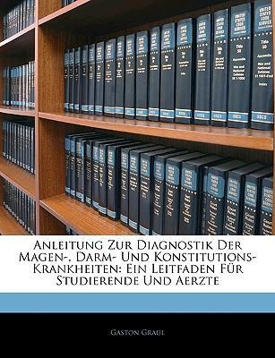 Anleitung Zur Diagnostik Der Magen-, Darm- Und Konstitutions-Krankheiten