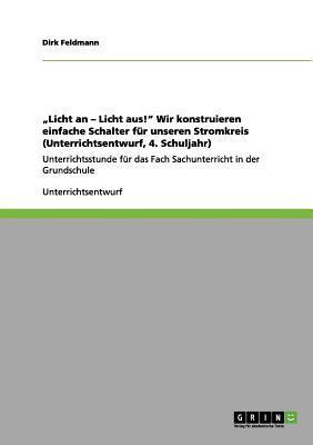 """""""Licht an - Licht aus!"""" Wir konstruieren einfache Schalter für unseren Stromkreis (Unterrichtsentwurf, 4. Schuljahr)"""