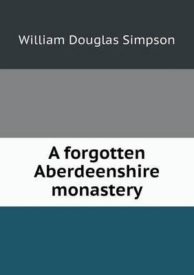 A Forgotten Aberdeenshire Monastery