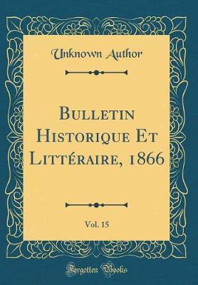 Bulletin Historique Et Littéraire, 1866, Vol. 15 (Classic Reprint)