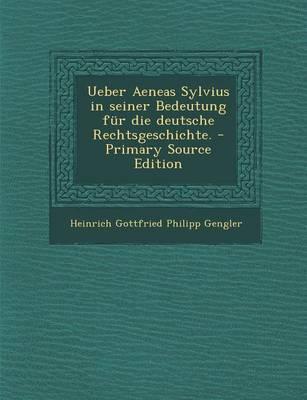 Ueber Aeneas Sylvius in Seiner Bedeutung Fur Die Deutsche Rechtsgeschichte.
