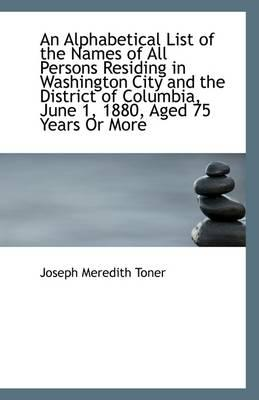 An Alphabetical List of the Names of All Persons Residing in Washington City and the District of Col