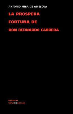 La Prospera Fortuna De Don Bernardo De Cabrera/ The Prosperous Fortune of Mr. Bernardo de Cabrera