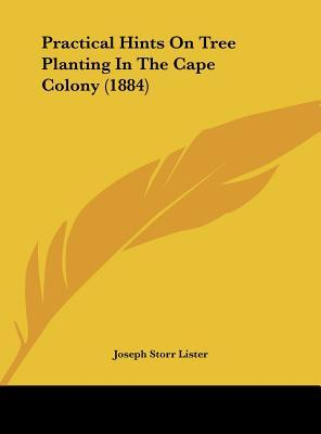 Practical Hints On Tree Planting In The Cape Colony (1884)