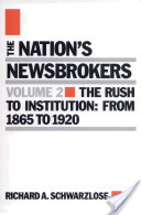 The Nation's Newsbrokers: The rush to institution, from 1865 to 1920