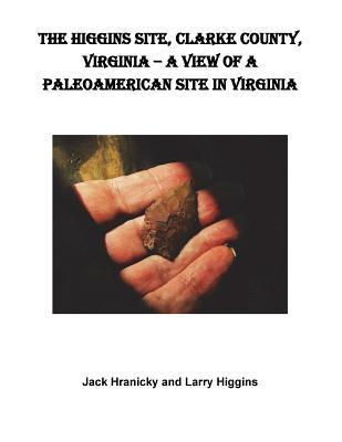 The Higgins Site, Clarke County, Virginia - a View of a Paleoamerican Site in VI