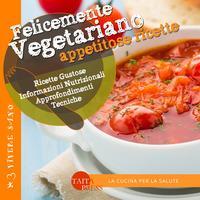 Felicemente vegetariano. Appetitose ricette. Ediz. illustrata