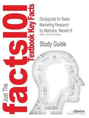 Studyguide for Basic Marketing Research by Malhotra, Naresh K, ISBN 9780132544481