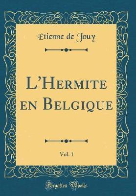 L'Hermite en Belgique, Vol. 1 (Classic Reprint)