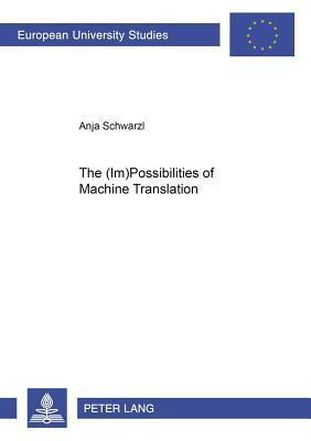 The (Im)Possibilities of Machine Translation