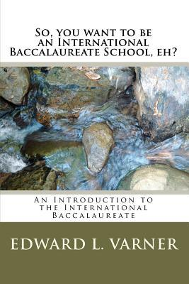 So, You Want to Be an International Baccalaureate School, Eh?
