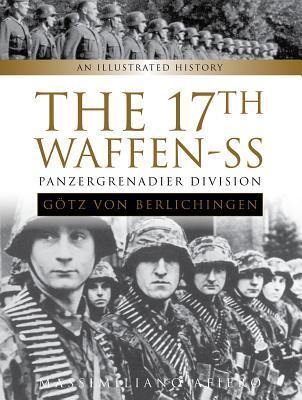 The 17th Waffen-SS Panzergrenadier Division Götz Von Berlichingen
