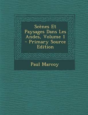 Scenes Et Paysages Dans Les Andes, Volume 1
