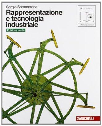 Rappresentazione e tecnologia industriale. Volume unico. Ediz. verde. Per le Scuole superiori. Con espansione online