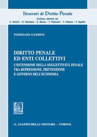 Diritto penale ed enti collettivi. L'estensione della soggettività penale tra repressione, prevenzione e governo dell'economia