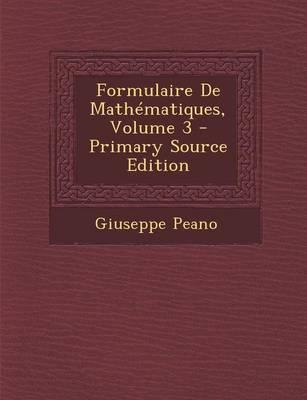 Formulaire de Mathematiques, Volume 3 - Primary Source Edition