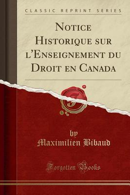 Notice Historique sur l'Enseignement du Droit en Canada (Classic Reprint)