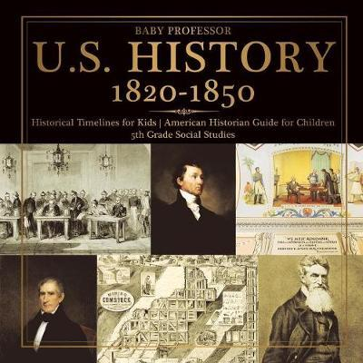 U.S. History 1820-1850 - Historical Timelines for Kids | American Historian Guide for Children | 5th Grade Social Studies