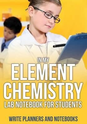 In My Element Chemistry Lab Notebook for Students