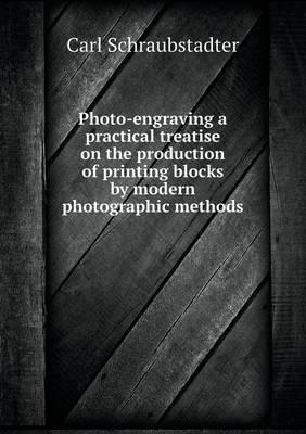 Photo-Engraving a Practical Treatise on the Production of Printing Blocks by Modern Photographic Methods