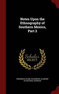 Notes Upon the Ethnography of Southern Mexico, Part 2