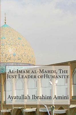 Al-imam Al-mahdi, the Just Leader Ofhumanity