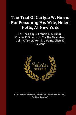 The Trial of Carlyle W. Harris for Poisoning His Wife, Helen Potts, at New York