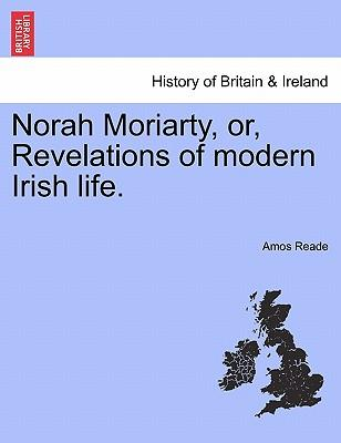 Norah Moriarty, or, Revelations of modern Irish life. Vol. I
