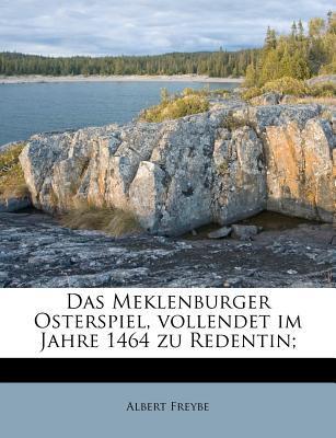Das Meklenburger Osterspiel, Vollendet Im Jahre 1464 Zu Redentin;