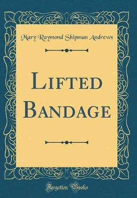 Lifted Bandage (Classic Reprint)