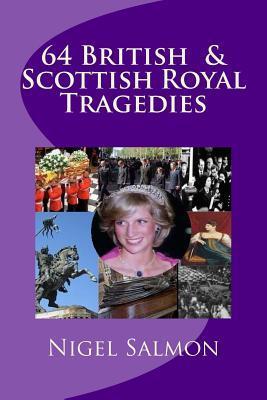 64 British and Scottish Royal Tragedies