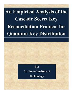 An Empirical Analysis of the Cascade Secret Key Reconciliation Protocol for Quantum Key Distribution
