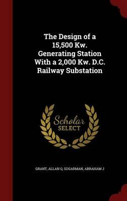 The Design of a 15,500 KW. Generating Station with a 2,000 KW. D.C. Railway Substation