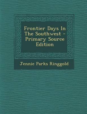 Frontier Days in the Southwest - Primary Source Edition