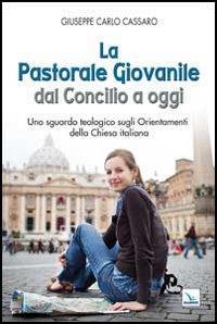 La pastorale giovanile dal Concilio a oggi. Uno sguardo teologico sugli orientamenti della Chiesa italiana