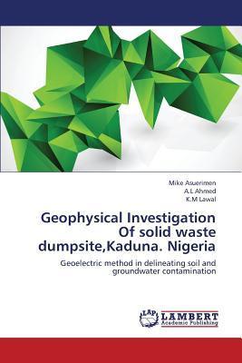 Geophysical Investigation Of solid waste dumpsite,Kaduna. Nigeria