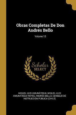 Obras Completas de Don Andrés Bello; Volume 15