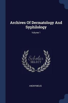 Archives of Dermatology and Syphilology; Volume 1
