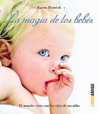La magia de los bebes/ The Magic Of Babies