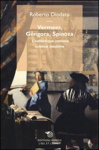 Vermeer, Góngora, Spinoza. L'esthétique comme science intuitive