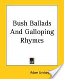 Bush Ballads And Galloping Rhymes