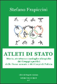 Atleti di Stato. Storia, struttura e medaglie olimpiche dei gruppi sportivi delle forze armate e dei corpi di polizia