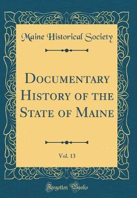 Documentary History of the State of Maine, Vol. 13 (Classic Reprint)