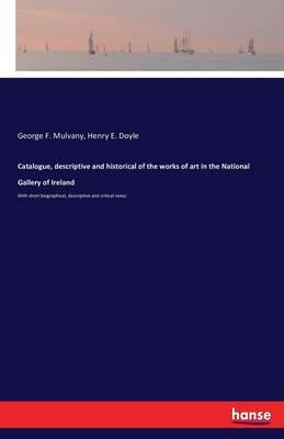 Catalogue, descriptive and historical of the works of art in the National Gallery of Ireland