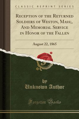 Reception of the Returned Soldiers of Weston, Mass;, And Memorial Service in Honor of the Fallen