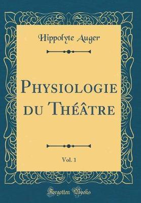 Physiologie du Théâtre, Vol. 1 (Classic Reprint)